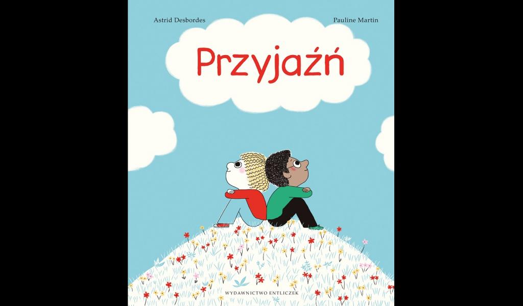 Najciekawsze książki dla dzieci - Przyjaźń, Astrid Desbordes